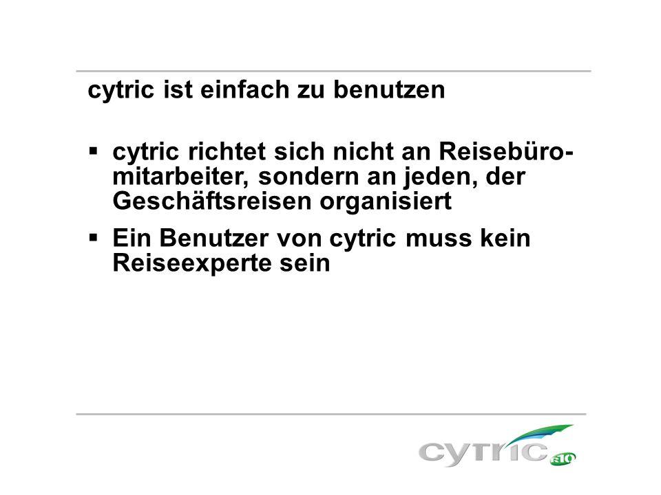 cytric ist einfach zu benutzen  cytric richtet sich nicht an Reisebüro- mitarbeiter, sondern an jeden, der Geschäftsreisen organisiert  Ein Benutzer