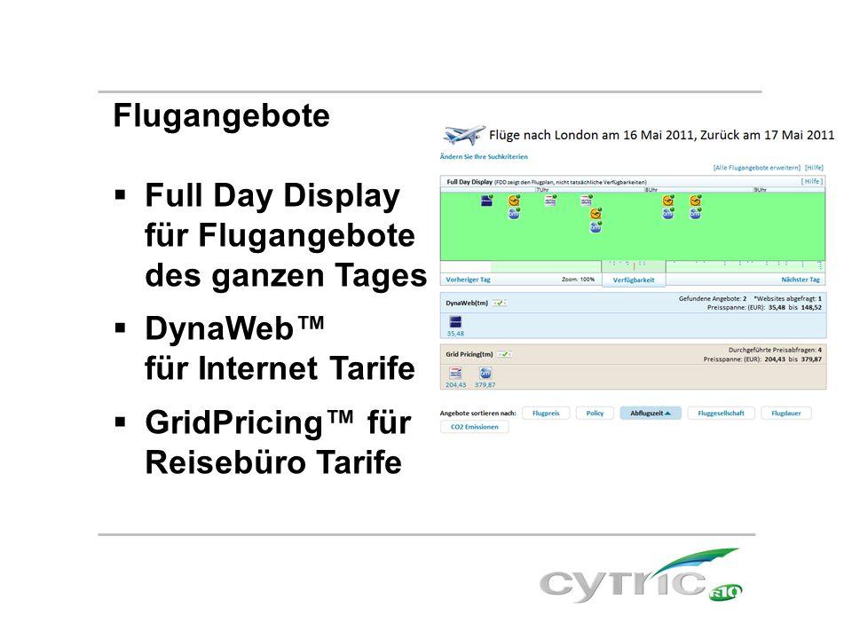 Flugangebote  Full Day Display für Flugangebote des ganzen Tages  DynaWeb™ für Internet Tarife  GridPricing™ für Reisebüro Tarife