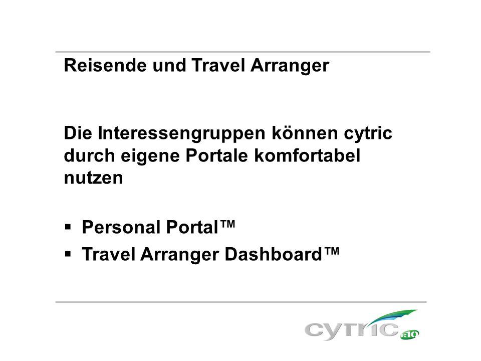 Reisende und Travel Arranger Die Interessengruppen können cytric durch eigene Portale komfortabel nutzen  Personal Portal™  Travel Arranger Dashboar