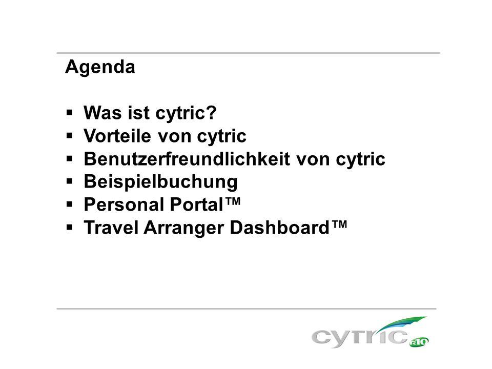 Agenda  Was ist cytric?  Vorteile von cytric  Benutzerfreundlichkeit von cytric  Beispielbuchung  Personal Portal™  Travel Arranger Dashboard™