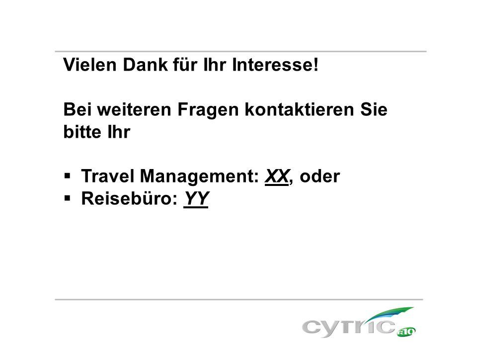 Vielen Dank für Ihr Interesse! Bei weiteren Fragen kontaktieren Sie bitte Ihr  Travel Management: XX, oder  Reisebüro: YY