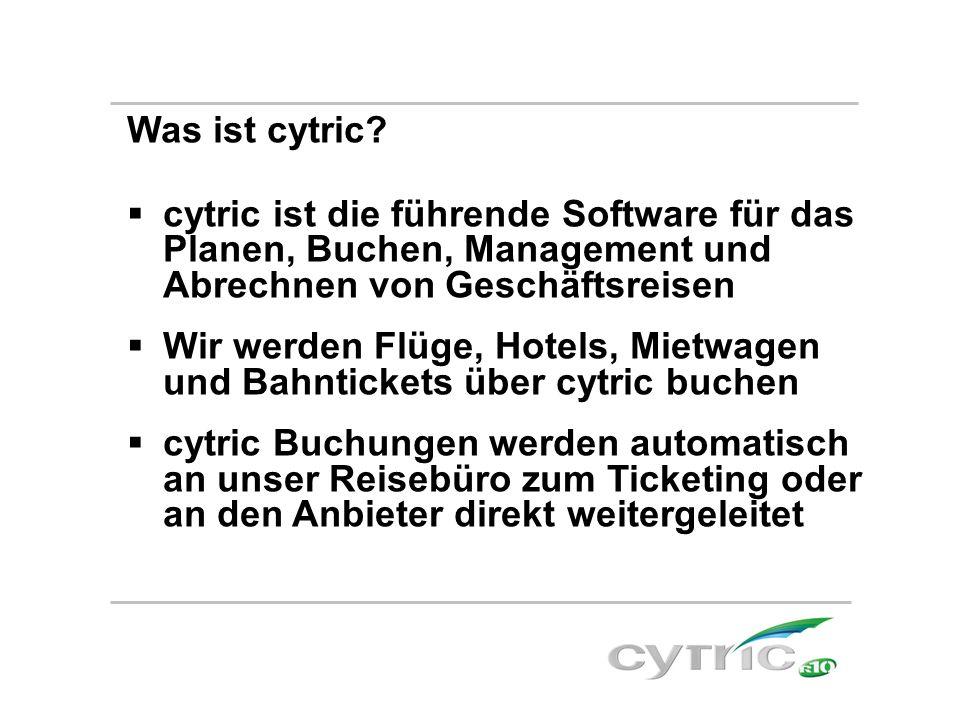 Was ist cytric?  cytric ist die führende Software für das Planen, Buchen, Management und Abrechnen von Geschäftsreisen  Wir werden Flüge, Hotels, Mi