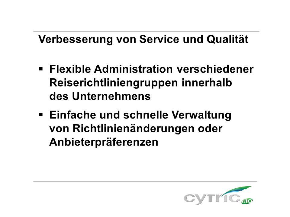Verbesserung von Service und Qualität  Flexible Administration verschiedener Reiserichtliniengruppen innerhalb des Unternehmens  Einfache und schnel