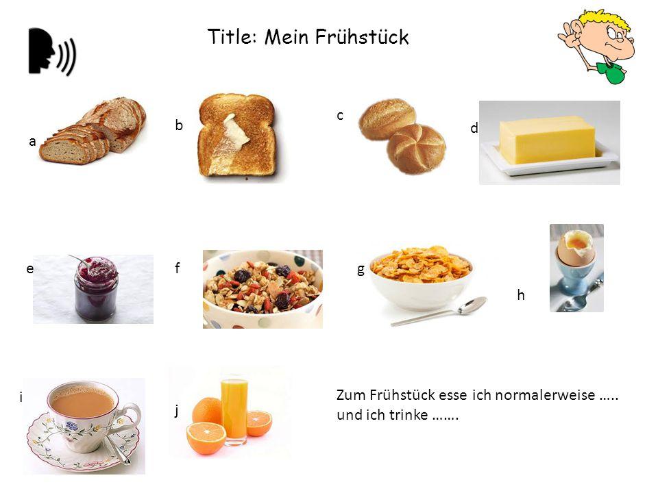 Zum Frühstück esse ich normalerweise ….. und ich trinke ……. a b c d efg h i j