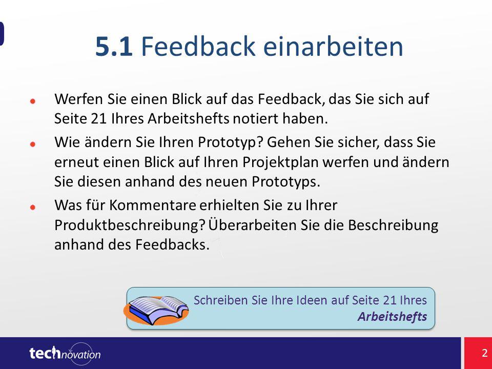 5.1 Feedback einarbeiten Werfen Sie einen Blick auf das Feedback, das Sie sich auf Seite 21 Ihres Arbeitshefts notiert haben. Wie ändern Sie Ihren Pro
