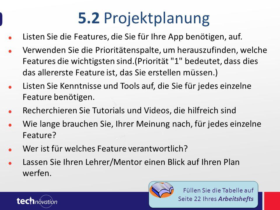 5.2 Projektplanung Listen Sie die Features, die Sie für Ihre App benötigen, auf. Verwenden Sie die Prioritätenspalte, um herauszufinden, welche Featur