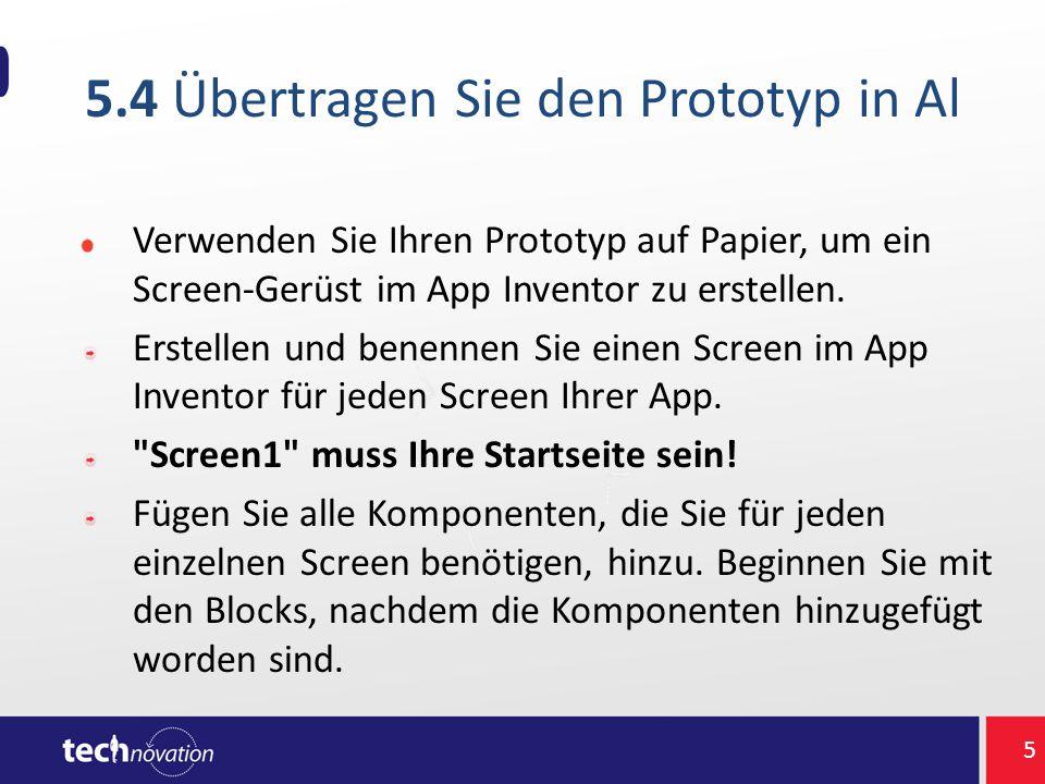 5.4 Übertragen Sie den Prototyp in Al Verwenden Sie Ihren Prototyp auf Papier, um ein Screen-Gerüst im App Inventor zu erstellen. Erstellen und benenn