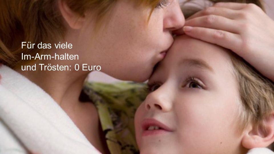 Für alle durchwachten Nächte, die ich an deinem Krankenbett verbrachte: 0 Euro