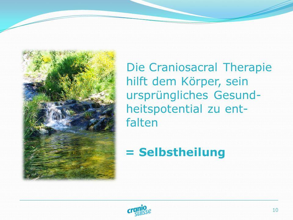 Die Craniosacral Therapie hilft dem Körper, sein ursprüngliches Gesund- heitspotential zu ent- falten = Selbstheilung 10