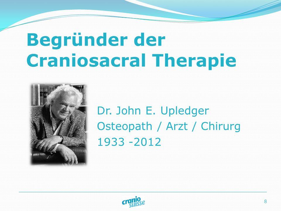 Begründer der Craniosacral Therapie Dr. John E. Upledger Osteopath / Arzt / Chirurg 1933 -2012 8