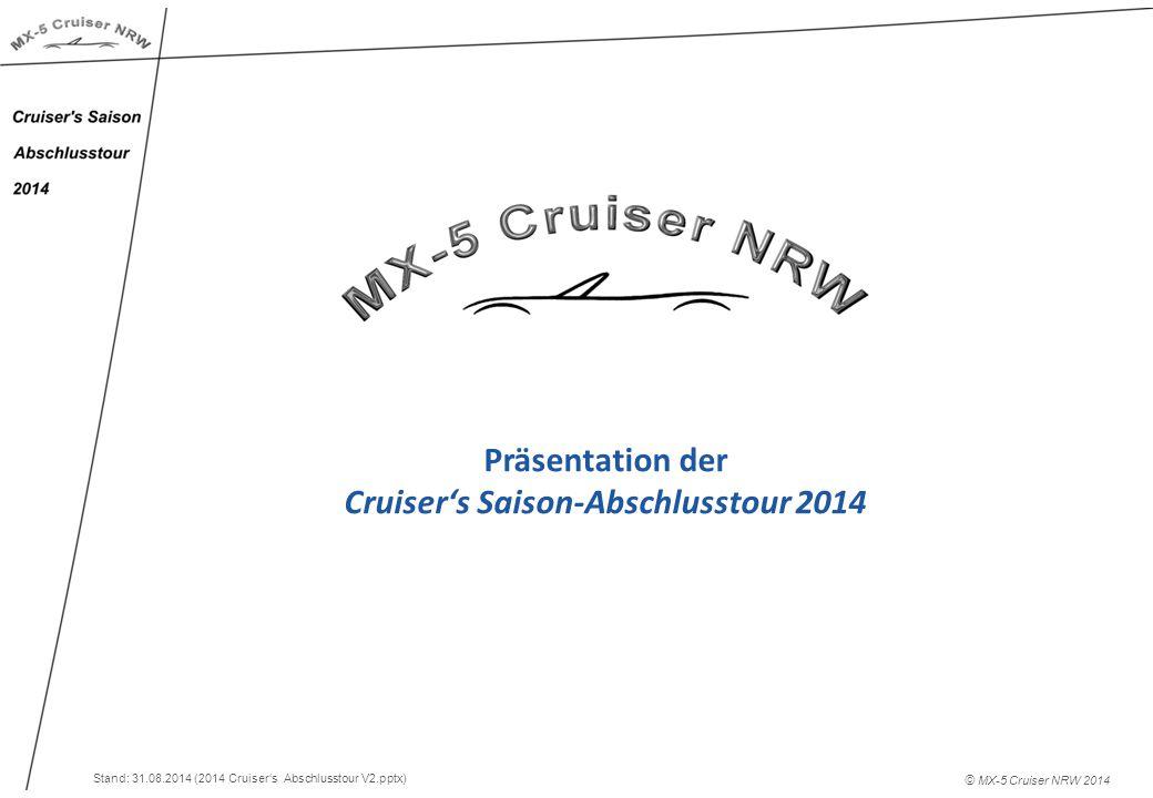 Präsentation der Cruiser's Saison-Abschlusstour 2014 © MX-5 Cruiser NRW 2014 Stand: 31.08.2014 (2014 Cruiser's Abschlusstour V2.pptx)