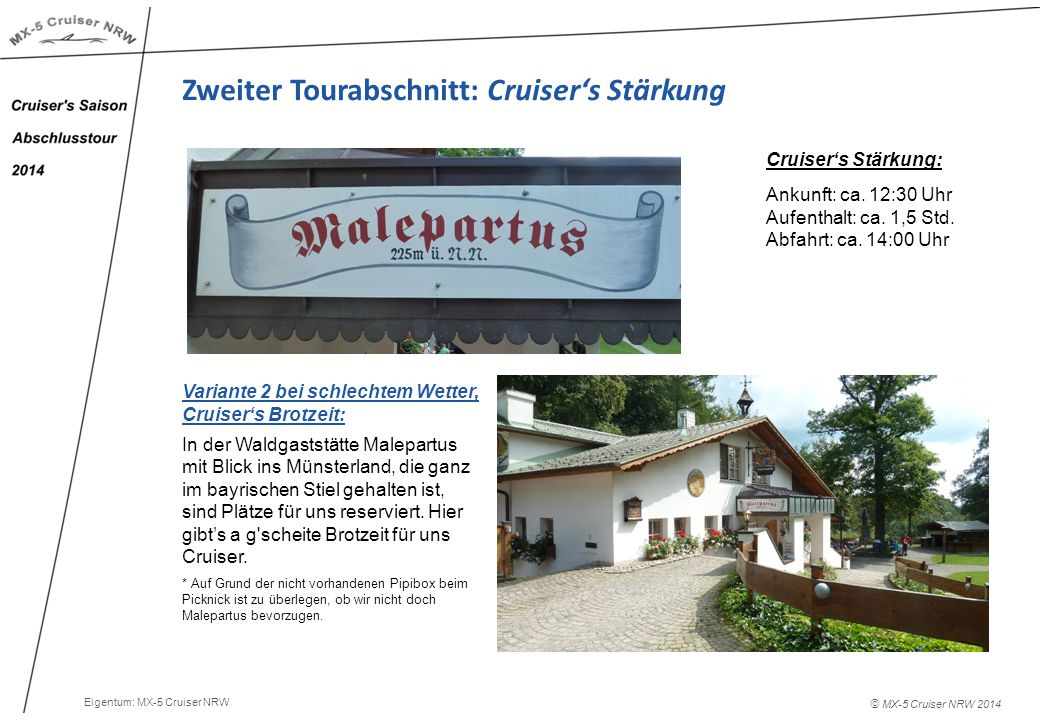 © MX-5 Cruiser NRW 2014 Zweiter Tourabschnitt: Cruiser's Stärkung Cruiser's Stärkung: Ankunft: ca.