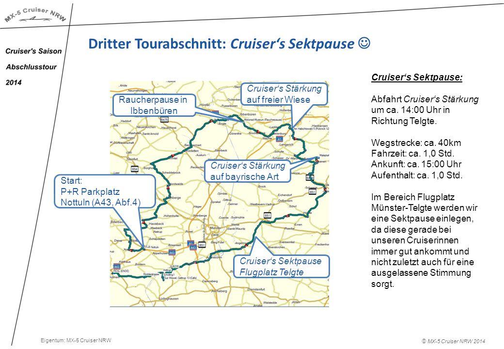 © MX-5 Cruiser NRW 2014 Dritter Tourabschnitt: Cruiser's Sektpause Cruiser's Sektpause: Abfahrt Cruiser's Stärkung um ca.