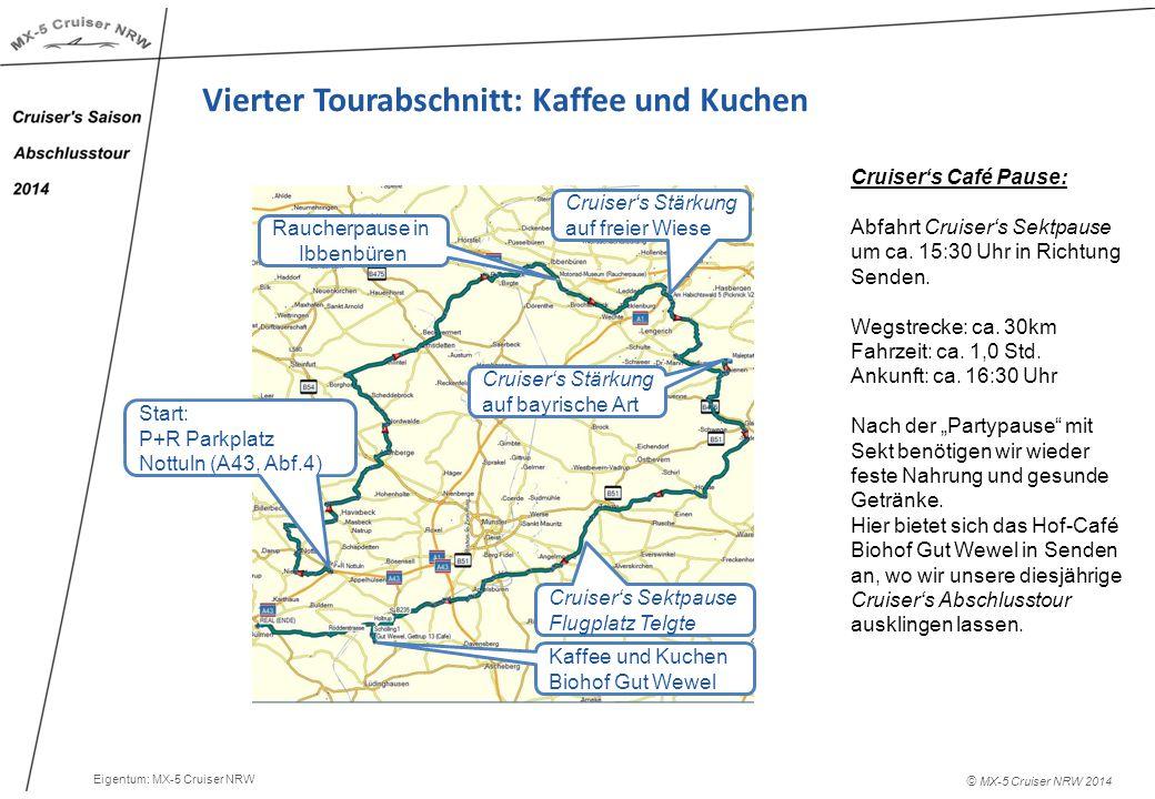 © MX-5 Cruiser NRW 2014 Vierter Tourabschnitt: Kaffee und Kuchen Cruiser's Café Pause: Abfahrt Cruiser's Sektpause um ca.