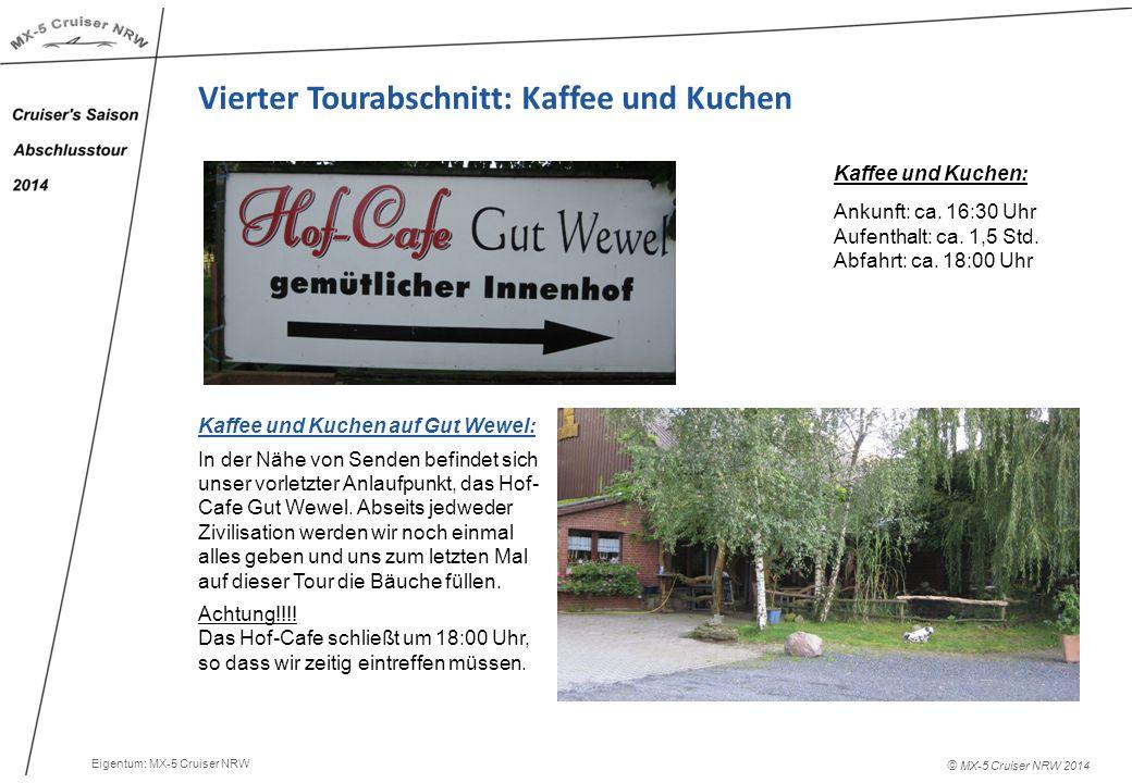 © MX-5 Cruiser NRW 2014 Vierter Tourabschnitt: Kaffee und Kuchen Kaffee und Kuchen: Ankunft: ca.