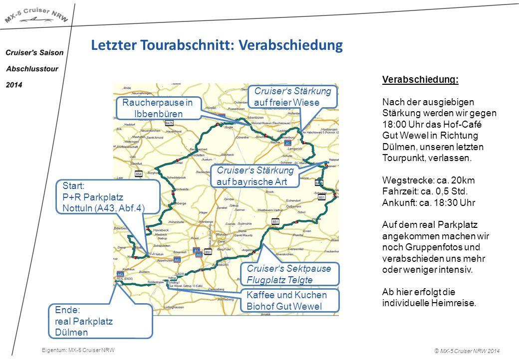 © MX-5 Cruiser NRW 2014 Letzter Tourabschnitt: Verabschiedung Verabschiedung: Nach der ausgiebigen Stärkung werden wir gegen 18:00 Uhr das Hof-Café Gut Wewel in Richtung Dülmen, unseren letzten Tourpunkt, verlassen.