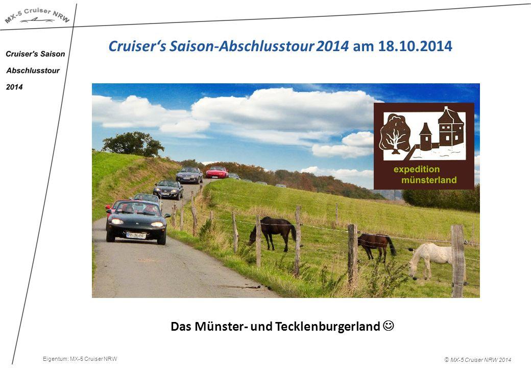 © MX-5 Cruiser NRW 2014 Das Münster- und Tecklenburgerland Cruiser's Saison-Abschlusstour 2014 am 18.10.2014 Eigentum: MX-5 Cruiser NRW