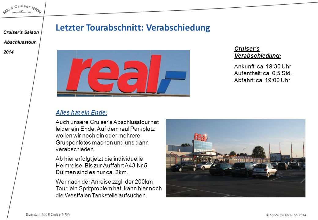 © MX-5 Cruiser NRW 2014 Letzter Tourabschnitt: Verabschiedung Cruiser's Verabschiedung: Ankunft: ca.
