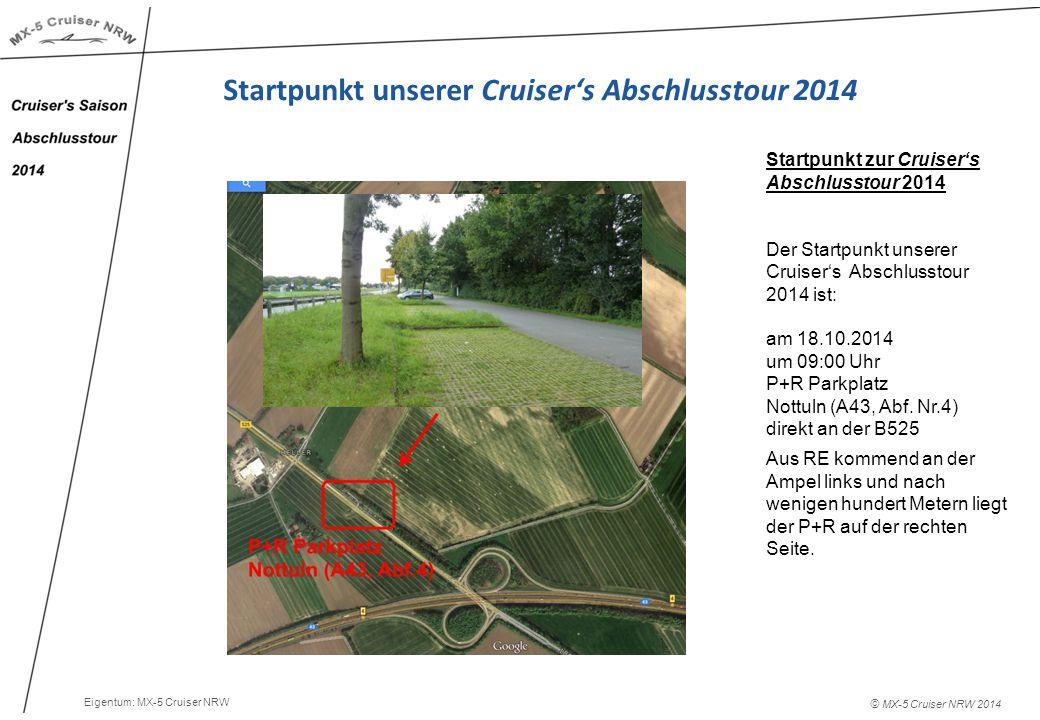 © MX-5 Cruiser NRW 2014 Startpunkt unserer Cruiser's Abschlusstour 2014 Startpunkt zur Cruiser's Abschlusstour 2014 Der Startpunkt unserer Cruiser's Abschlusstour 2014 ist: am 18.10.2014 um 09:00 Uhr P+R Parkplatz Nottuln (A43, Abf.