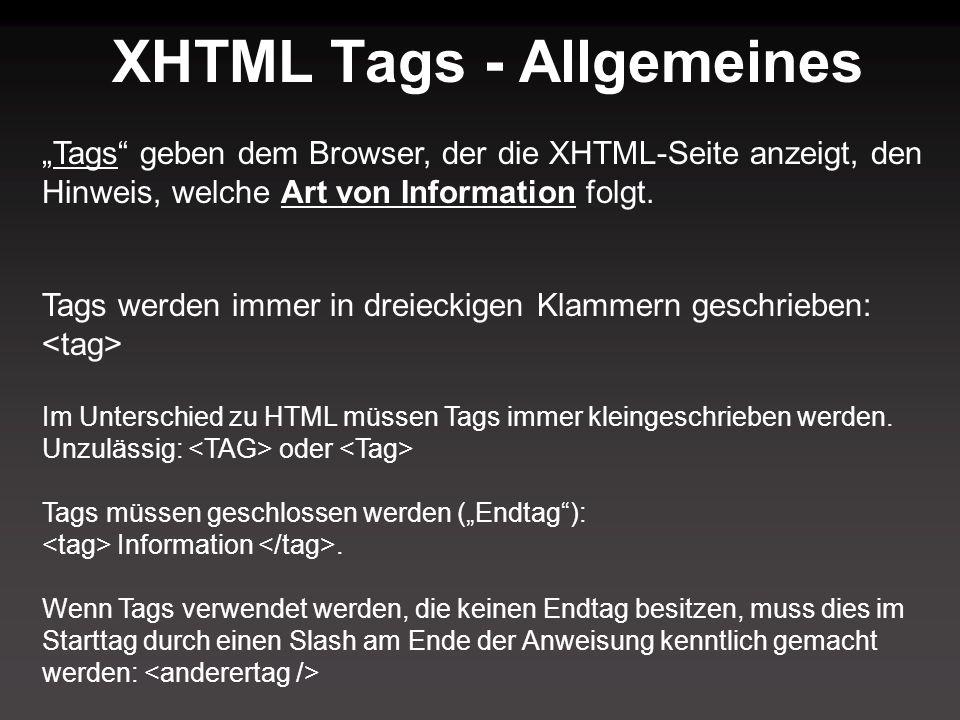 """XHTML Tags - Allgemeines """"Tags geben dem Browser, der die XHTML-Seite anzeigt, den Hinweis, welche Art von Information folgt."""