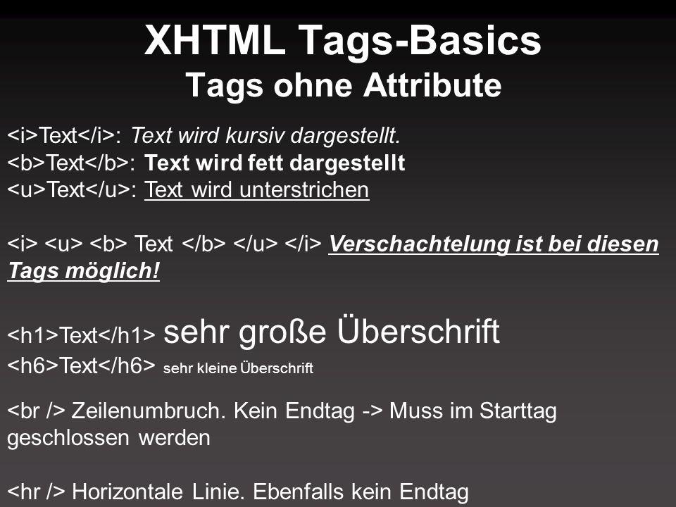 XHTML Tags-Basics Tags ohne Attribute Text : Text wird kursiv dargestellt. Text : Text wird fett dargestellt Text : Text wird unterstrichen Text Versc