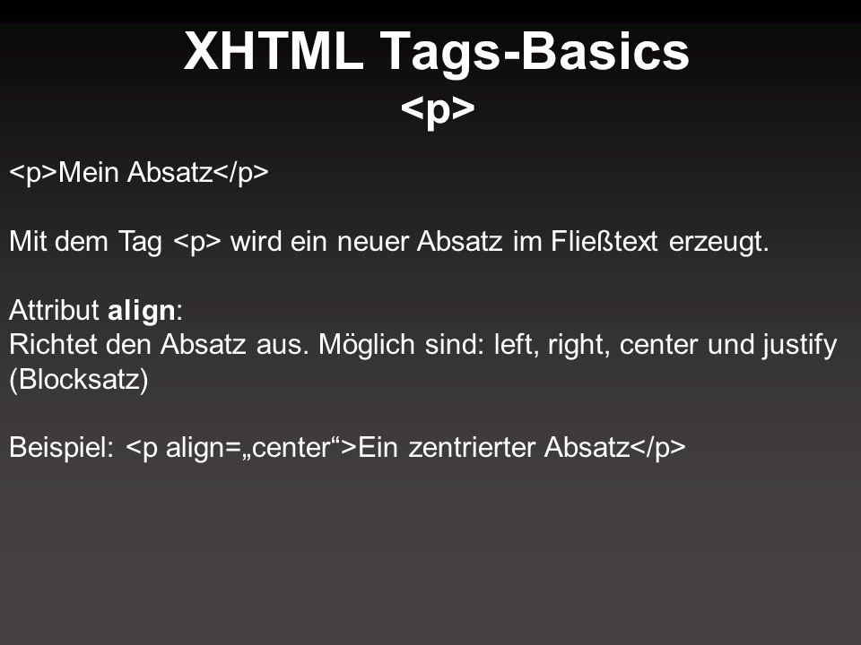 XHTML Tags-Basics Mein Absatz Mit dem Tag wird ein neuer Absatz im Fließtext erzeugt. Attribut align: Richtet den Absatz aus. Möglich sind: left, righ