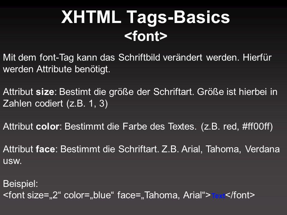 XHTML Tags-Basics Mit dem font-Tag kann das Schriftbild verändert werden. Hierfür werden Attribute benötigt. Attribut size: Bestimt die größe der Schr