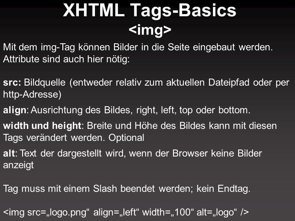 XHTML Tags-Basics Mit dem img-Tag können Bilder in die Seite eingebaut werden. Attribute sind auch hier nötig: src: Bildquelle (entweder relativ zum a