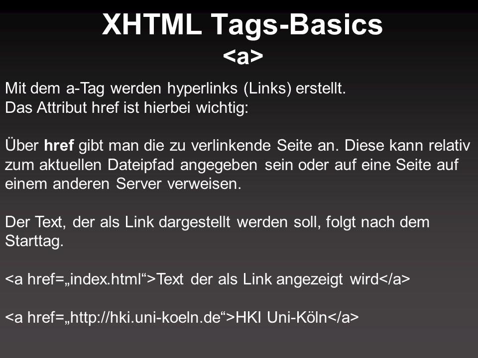 XHTML Tags-Basics Mit dem a-Tag werden hyperlinks (Links) erstellt. Das Attribut href ist hierbei wichtig: Über href gibt man die zu verlinkende Seite