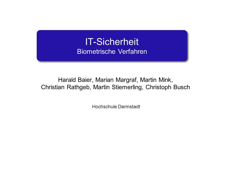 IT-Sicherheit Biometrische Verfahren Harald Baier, Marian Margraf, Martin Mink, Christian Rathgeb, Martin Stiemerling, Christoph Busch Hochschule Darm
