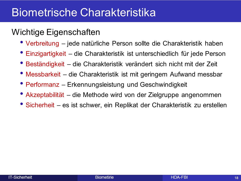 18 BiometirieHDA-FBIIT-Sicherheit Biometrische Charakteristika Wichtige Eigenschaften Verbreitung – jede natürliche Person sollte die Charakteristik h