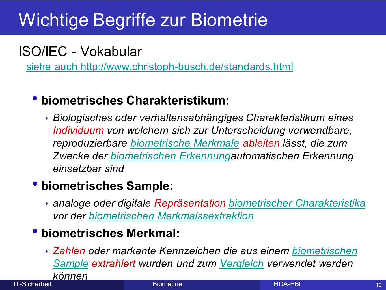 19 BiometirieHDA-FBIIT-Sicherheit Wichtige Begriffe zur Biometrie ISO/IEC - Vokabular siehe auch http://www.christoph-busch.de/standards.htm l siehe a