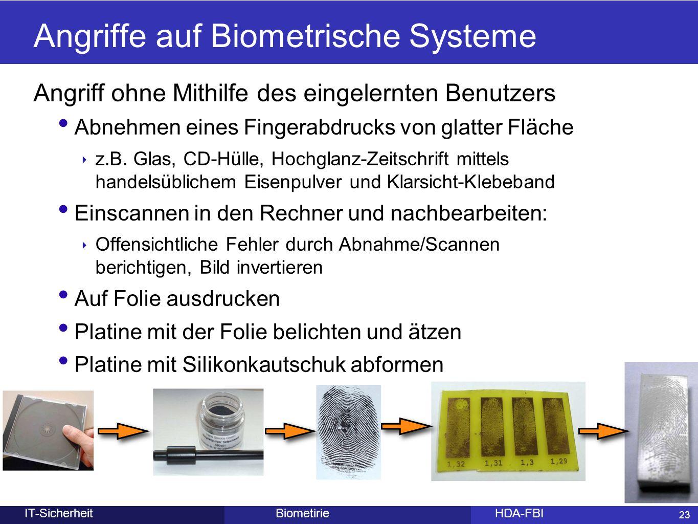 23 BiometirieHDA-FBIIT-Sicherheit Angriffe auf Biometrische Systeme Angriff ohne Mithilfe des eingelernten Benutzers Abnehmen eines Fingerabdrucks von