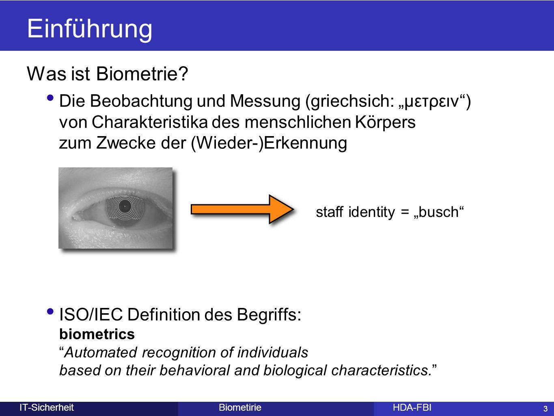 """3 BiometirieHDA-FBIIT-Sicherheit Was ist Biometrie? Die Beobachtung und Messung (griechsich: """"μετρειν"""") von Charakteristika des menschlichen Körpers z"""
