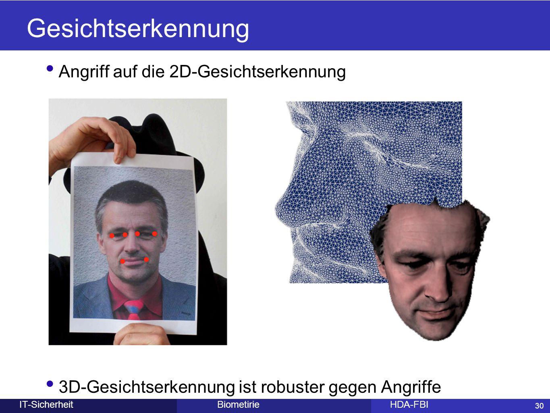 30 BiometirieHDA-FBIIT-Sicherheit Angriff auf die 2D-Gesichtserkennung 3D-Gesichtserkennung ist robuster gegen Angriffe 30 Gesichtserkennung