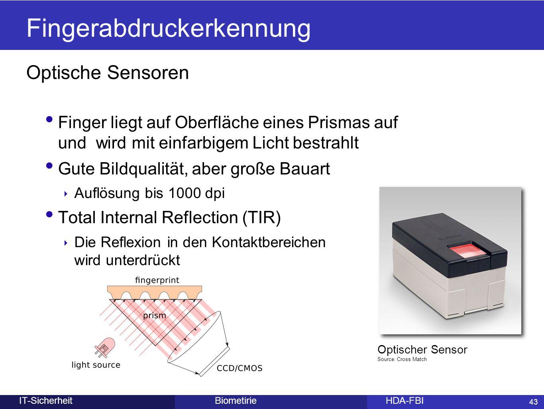 43 BiometirieHDA-FBIIT-Sicherheit Optische Sensoren Finger liegt auf Oberfläche eines Prismas auf und wird mit einfarbigem Licht bestrahlt Gute Bildqu