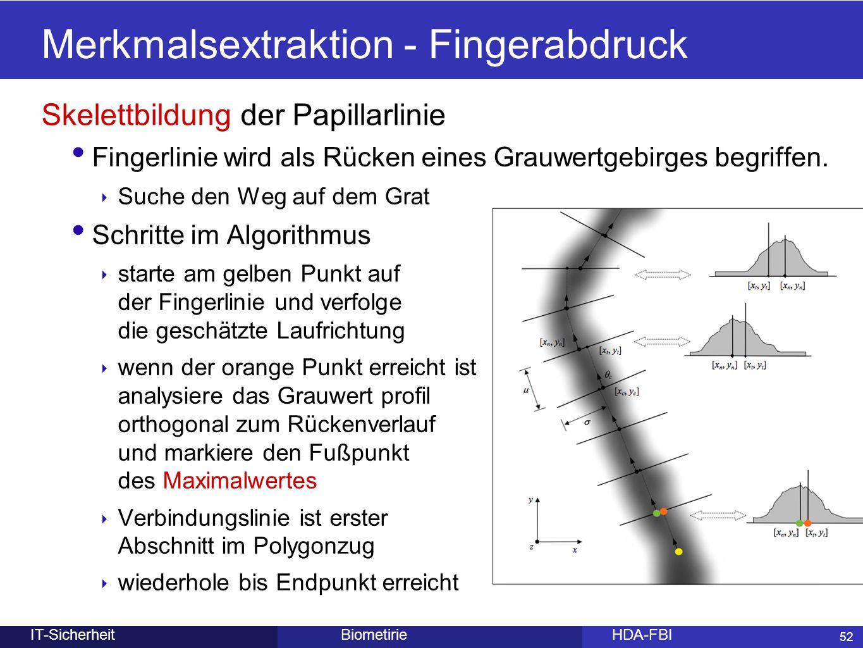 52 BiometirieHDA-FBIIT-Sicherheit Merkmalsextraktion - Fingerabdruck 52 Skelettbildung der Papillarlinie Fingerlinie wird als Rücken eines Grauwertgeb