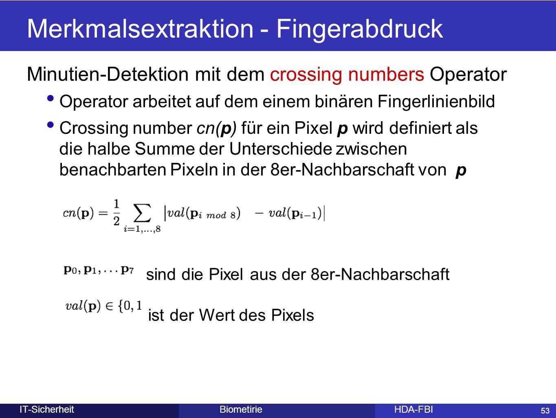 53 BiometirieHDA-FBIIT-Sicherheit Merkmalsextraktion - Fingerabdruck Minutien-Detektion mit dem crossing numbers Operator Operator arbeitet auf dem ei