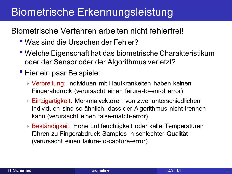 68 BiometirieHDA-FBIIT-Sicherheit Biometrische Erkennungsleistung Biometrische Verfahren arbeiten nicht fehlerfrei! Was sind die Ursachen der Fehler?