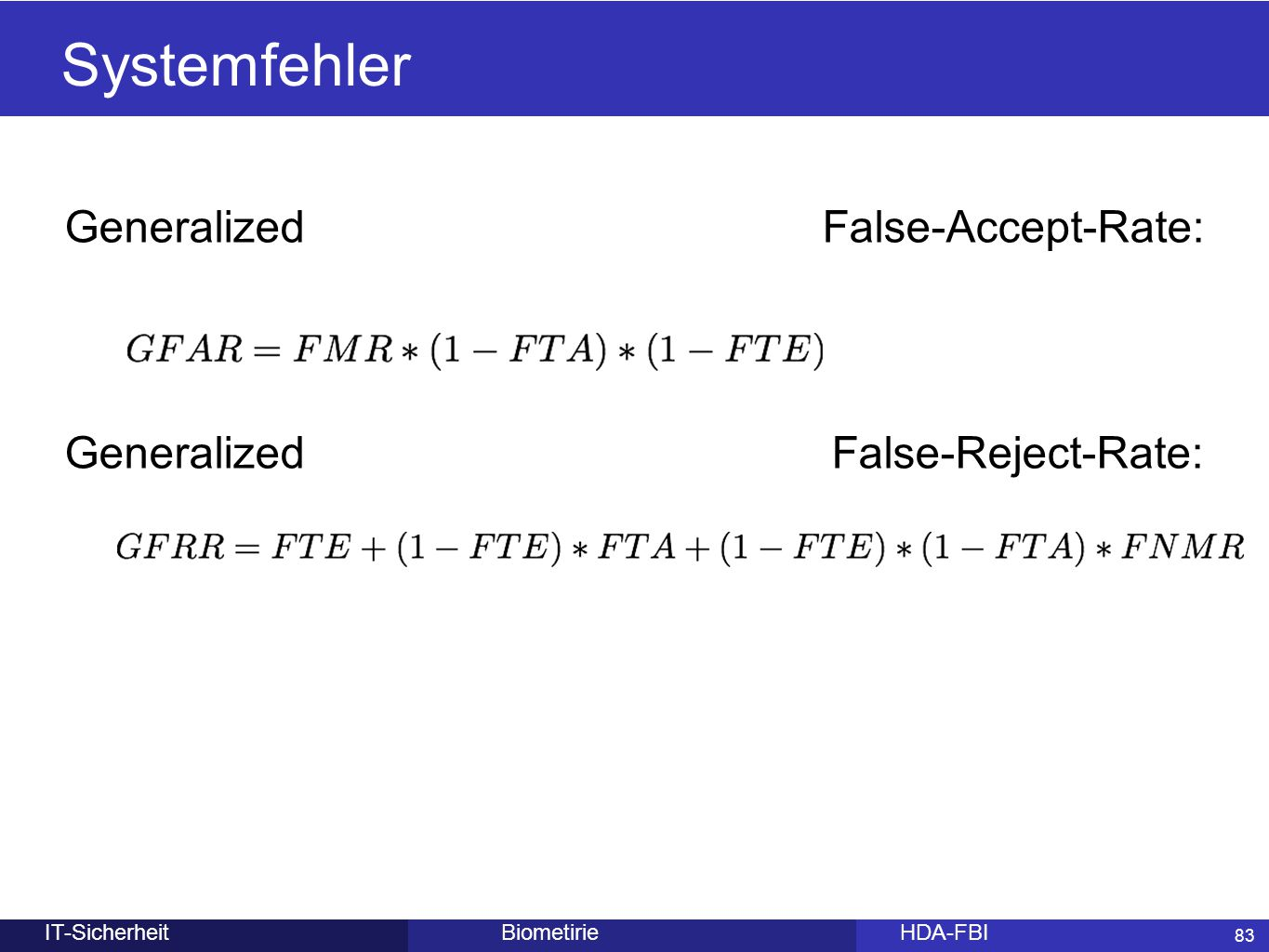 83 BiometirieHDA-FBIIT-Sicherheit Systemfehler Generalized False-Accept-Rate: Generalized False-Reject-Rate: 83