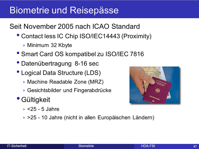 87 BiometirieHDA-FBIIT-Sicherheit Biometrie und Reisepässe Seit November 2005 nach ICAO Standard Contact less IC Chip ISO/IEC14443 (Proximity) ‣ Minim