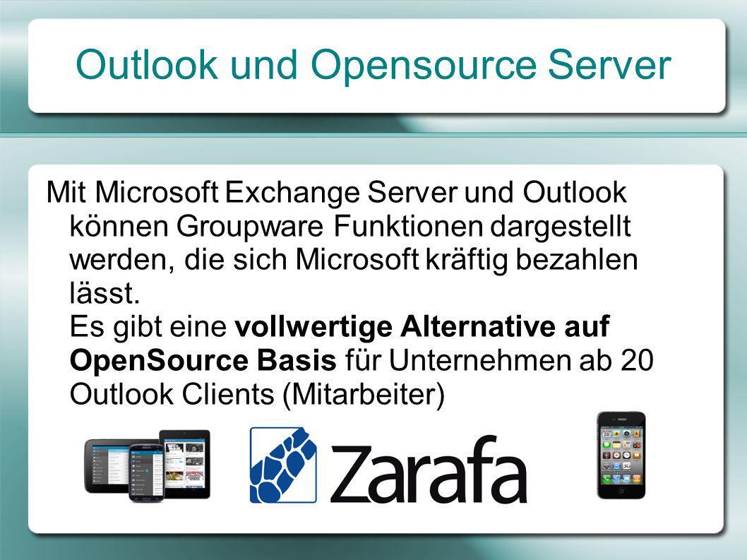 Outlook und Opensource Server Mit Microsoft Exchange Server und Outlook können Groupware Funktionen dargestellt werden, die sich Microsoft kräftig bezahlen lässt.