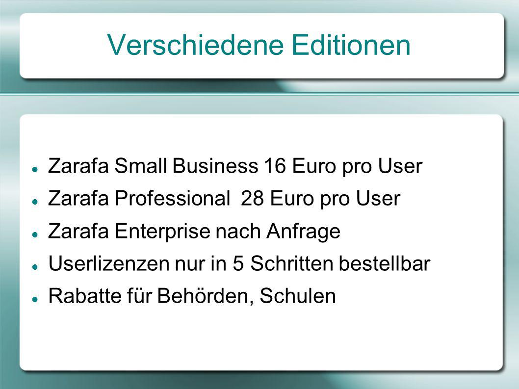 Verschiedene Editionen Zarafa Small Business 16 Euro pro User Zarafa Professional 28 Euro pro User Zarafa Enterprise nach Anfrage Userlizenzen nur in 5 Schritten bestellbar Rabatte für Behörden, Schulen