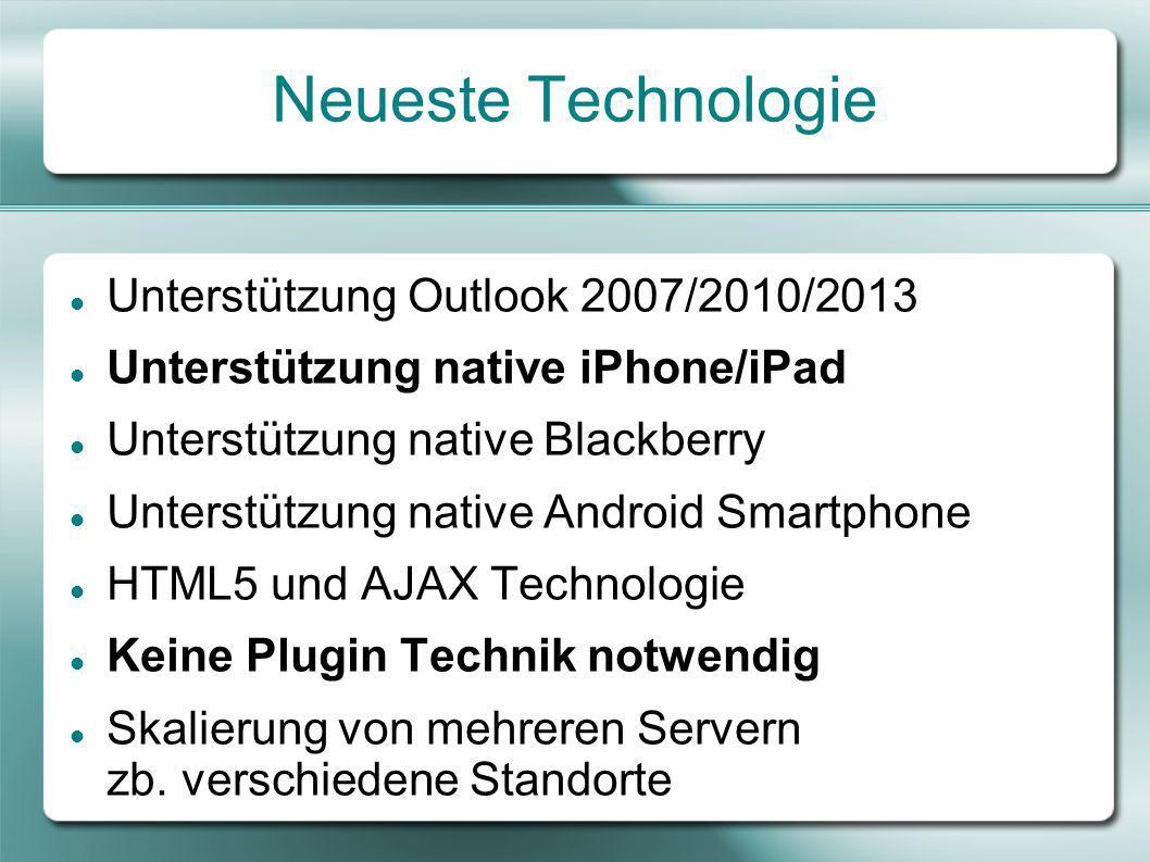 Neueste Technologie Unterstützung Outlook 2007/2010/2013 Unterstützung native iPhone/iPad Unterstützung native Blackberry Unterstützung native Android Smartphone HTML5 und AJAX Technologie Keine Plugin Technik notwendig Skalierung von mehreren Servern zb.