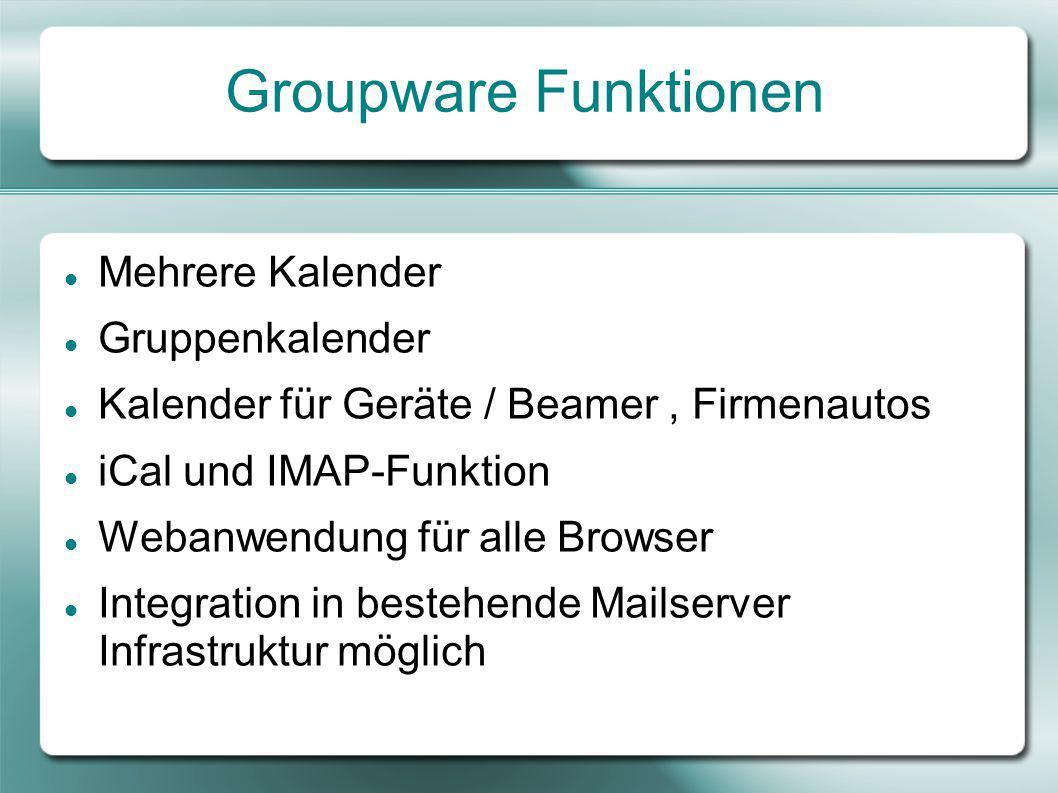 Groupware Funktionen Mehrere Kalender Gruppenkalender Kalender für Geräte / Beamer, Firmenautos iCal und IMAP-Funktion Webanwendung für alle Browser Integration in bestehende Mailserver Infrastruktur möglich