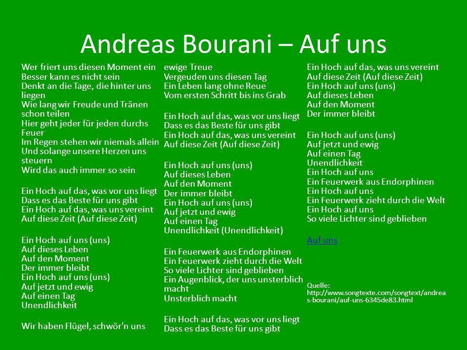 Andreas Bourani – Auf uns Wer friert uns diesen Moment ein Besser kann es nicht sein Denkt an die Tage, die hinter uns liegen Wie lang wir Freude und