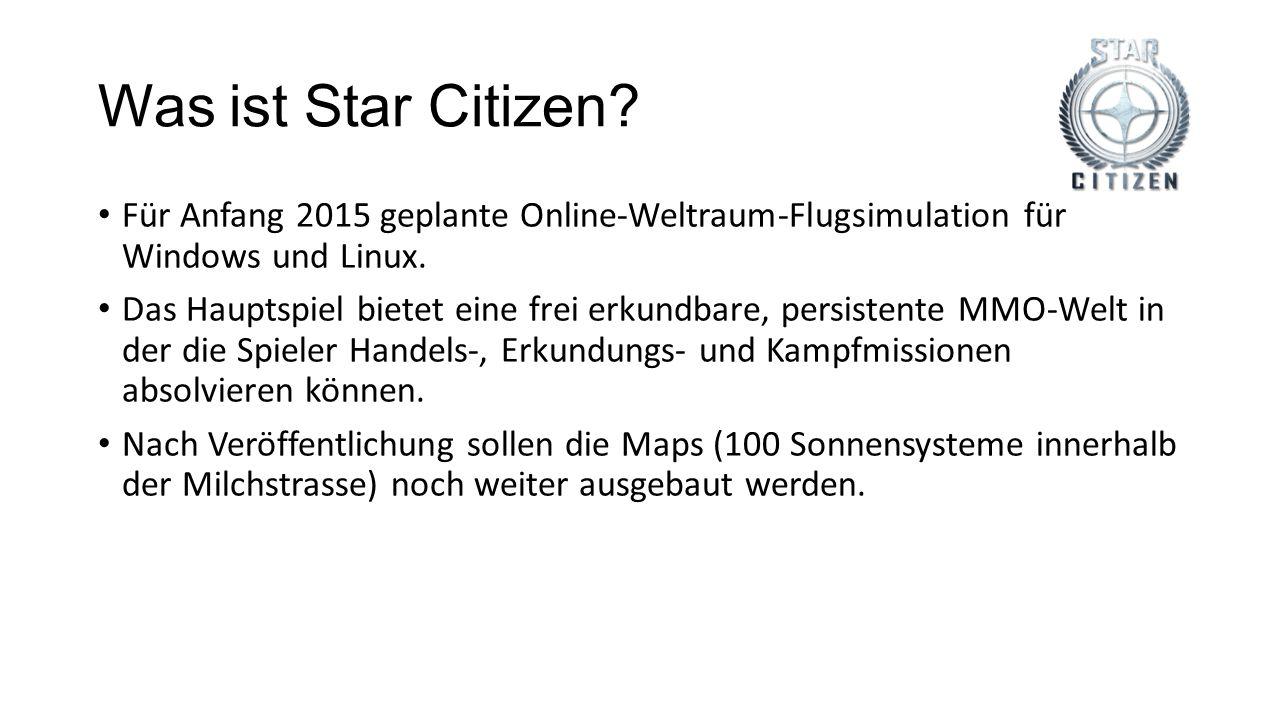 Was ist Star Citizen? Für Anfang 2015 geplante Online-Weltraum-Flugsimulation für Windows und Linux. Das Hauptspiel bietet eine frei erkundbare, persi