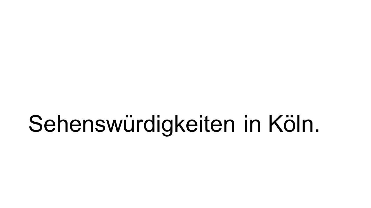 Sehenswürdigkeiten in Köln.
