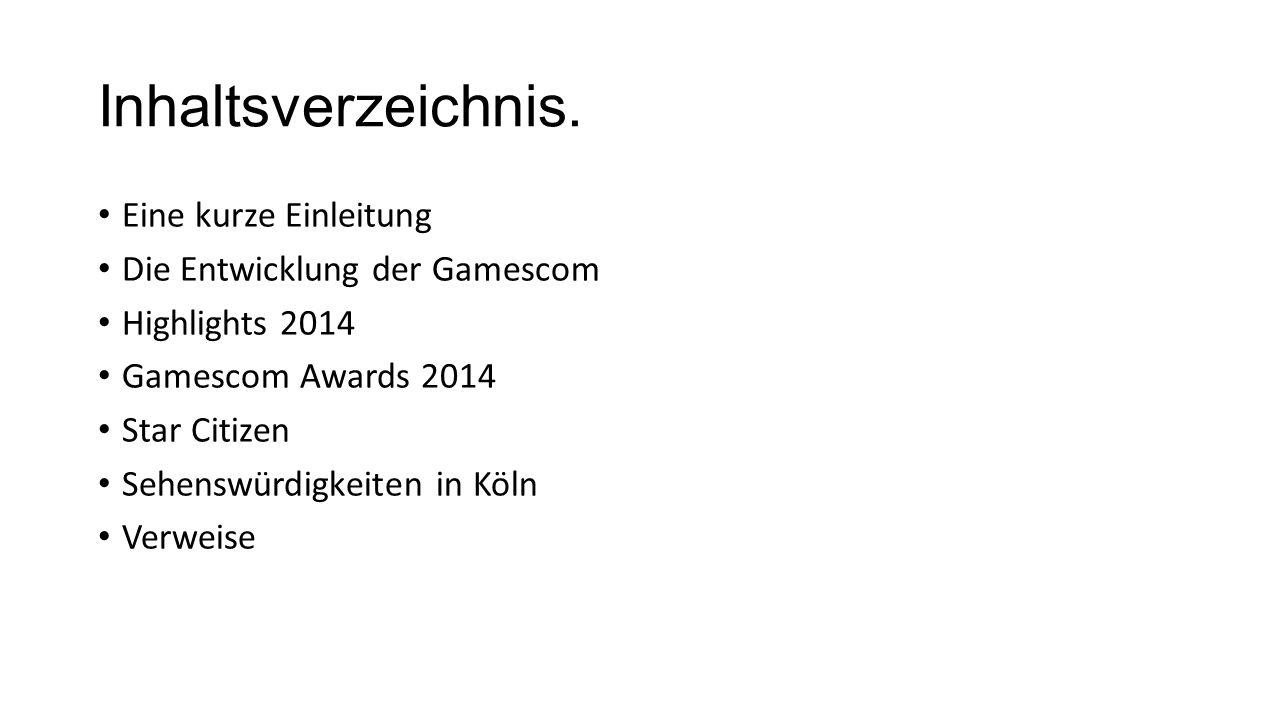 Inhaltsverzeichnis. Eine kurze Einleitung Die Entwicklung der Gamescom Highlights 2014 Gamescom Awards 2014 Star Citizen Sehenswürdigkeiten in Köln Ve