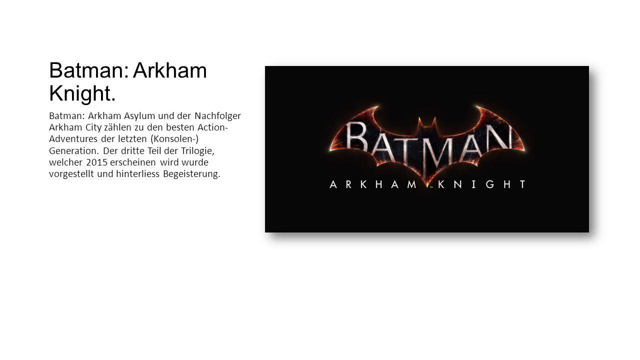 Batman: Arkham Knight. Batman: Arkham Asylum und der Nachfolger Arkham City zählen zu den besten Action- Adventures der letzten (Konsolen-) Generation